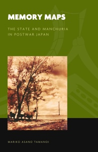 Memory Maps- The State and Manchuria in Postwar Japan