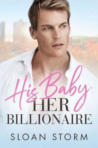 His Baby, Her Billionaire A Bi   Sloan Storm