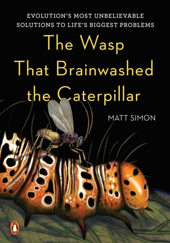 The Wasp That Brainwashed the Caterpillar   Evolution's Most Unbelievable Solutions