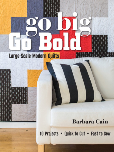 Go Big, Go Bold - Large-Scale Modern Quilts - 10 Projects - Quick to Cut - Fast
