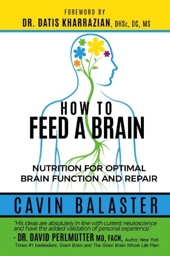 How to Feed a Brain Nutrition for Optimal Brain Function and Repair by Cavin Balaster