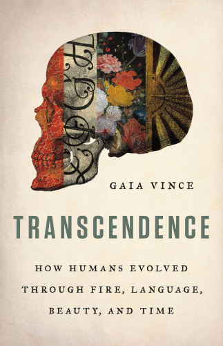 Transcendence  How Humans Evolved Through Fire by Gaia Vince