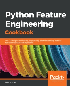 Python Feature Engineering Cookbook Over 70 recipes - Galli