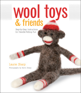 Wool Toys and Friends   Step by Step Instructions for Needle Felting Fun