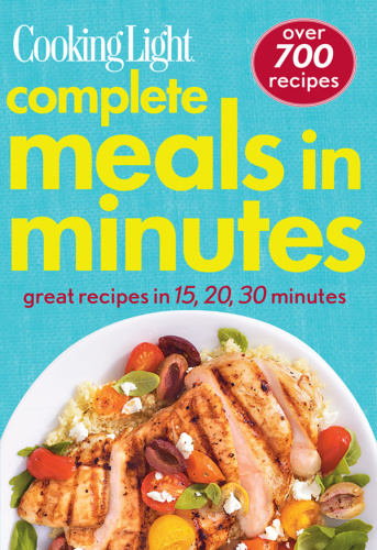 Cooking Light Complete Meals in Minutes - Great Recipes in 15,20,30 Minutes