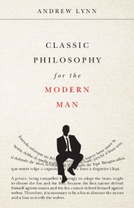 Classic Philosophy for the Modern Man by Andrew Lynn