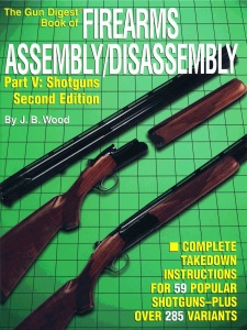 The Gun Digest Book of Firearms Assembly-Disassembly, Pt  V- Shotguns, 2nd Edition