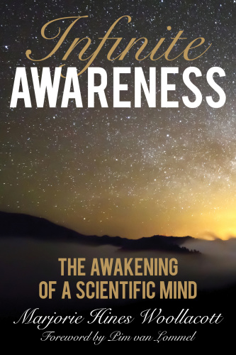 Infinite Awareness  The Awakening of a Scientific Mind by Marjorie Hines Woollacott