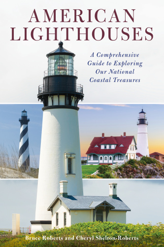 American Lighthouses A Comprehensive Guide To Exploring Our National Coastal Treas...
