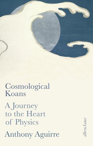 Cosmological Koans  UK Edition - Anthony Aguirre