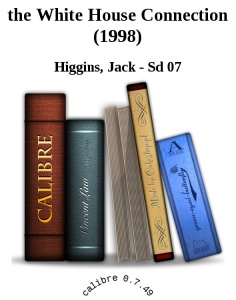 the White House Connection (199 - Higgins, Jack - Sd 07