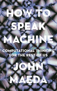 How to Speak Machine by John Maeda