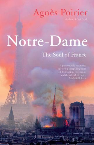 Notre Dame  The Soul of France by Agnès Poirier