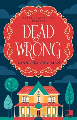 Dead Wrong   Vannetta Chapman