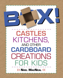 Box!   Castles, Kitchens, And Other Cardboard Creations For Kids