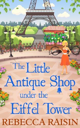 Rebecca Raisin   [Little Paris 02]   The Little Antique Shop Under the Eiffel Tower