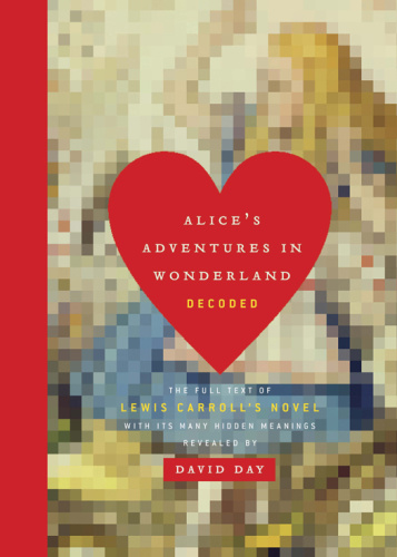 Alice's Adventures in Wonderland Decoded - The Full Text of Lewis Carroll's Novel