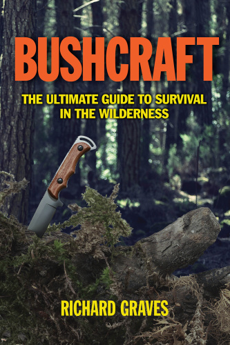 Bushcraft - The Ultimate Guide to Survival in the Wildernes