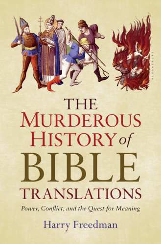 The Murderous History of Bible Translations   Power, Conflict, and the Quest for M...