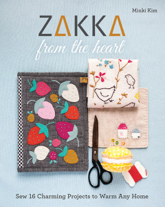 Zakka from the Heart- Sew 16 Charming Projects to Warm Any Home