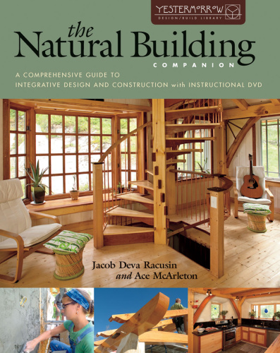 The Natural Building Companion   A Comprehensive Guide to Integrative Design and C...