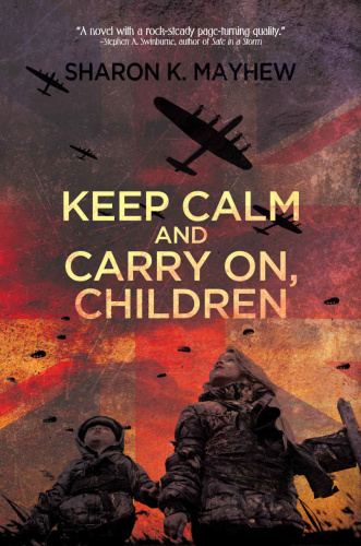 Keep Calm and Carry On, Children by Sharon K  Mayhew
