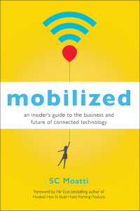 Mobilized - An Insider's Guide to the Business and Future of Connected Technology