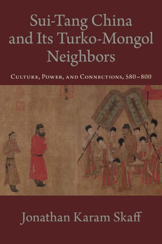 Sui-Tang China and its Turko-Mongol Neighbors Culture Power and Connections 580-800