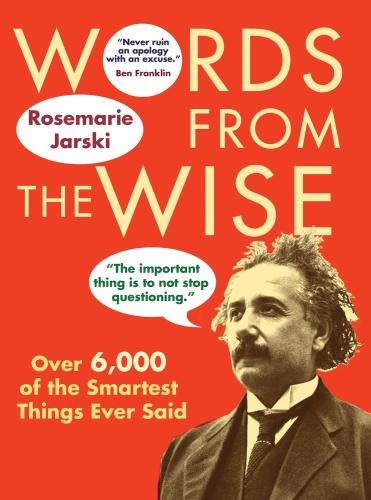 Words from the Wise Over 6,000 of the Smartest Things Ever Said