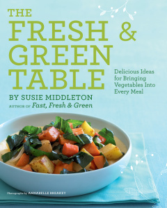The Fresh & Green Table - Delicious Ideas for Bringing Vegetables into Every Meal