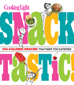 Cooking Light Snacktastic! - 150-Calorie Snacks That Keep You Satisfied