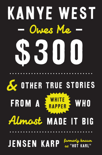 Kanye West Owes Me $300   And Other True Stories from a White Rapper Who Almost