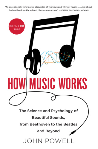 John Powell How Music Works The Science And Psychology Of Beautiful Sounds (2010)