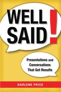 Well Said! - Presentations and Conversations That Get Results