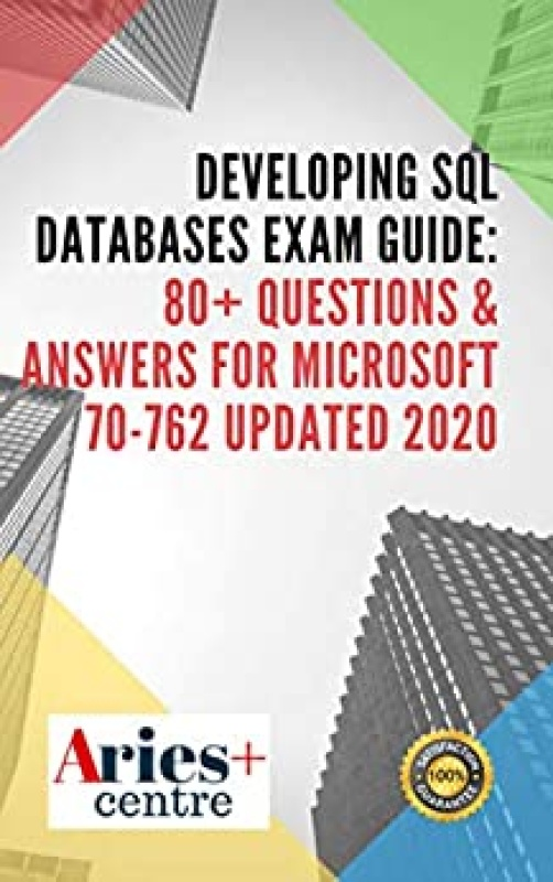 Developing SQL Databases Exam Guide Questions & Answers for Microsoft 70-762 Updat...