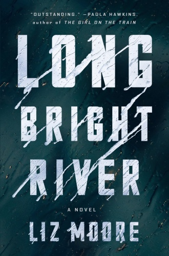 10  LONG BRIGHT RIVER by Liz Moore