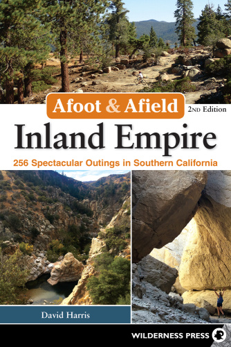 Afoot & Afield Inland Empire 256 Spectacular Outings in Southern California, 2nd E...