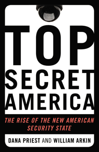 Top Secret America  The Rise of the New American Security State by Dana Priest