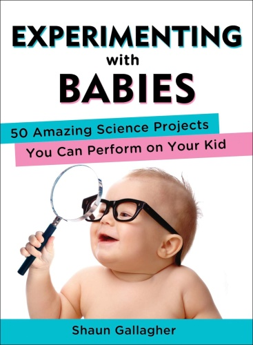 Experimenting with Babies   50 Amazing Science Projects You Can Perform on Your Kid