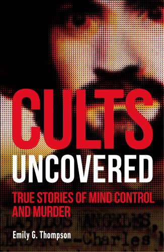 Cults Uncovered  True Stories of Mind Control and Murder