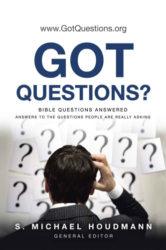 Got Questions Bible Questions Answered Answers to the Questions People Are Really ...