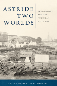 Astride Two Worlds - Technology and the American Civil War