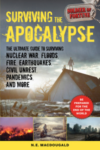 Surviving the Apocalypse The Ultimate Guide to Surviving Nuclear War, Floods, Fire...