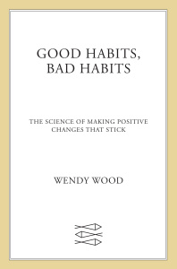 Good Habits, Bad Habits - The Science of Making Positive Changes That Stick