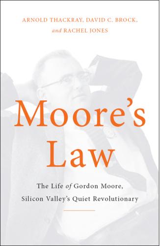 Moore's Law by Arnold Thackray, David Brock, Rachel Jones