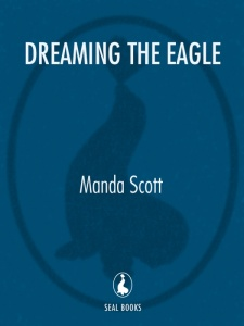 DREAMING THE EAGLE Manda Scott
