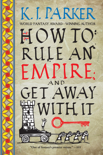 How to Rule an Empire and Get Away with It by K  J  Parker