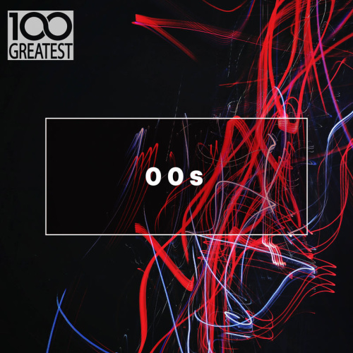 VA   100 Greatest 00s   The Best  from the Decade (2019)