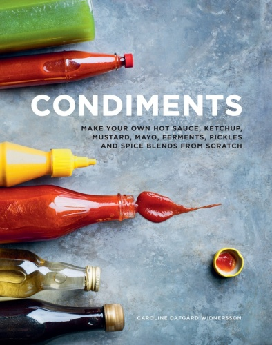 Condiments  Make your own hot sauce, ketchup, mustard, mayo, ferments, pickles and...