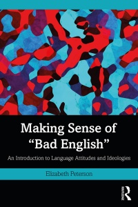 Making Sense of 'Bad English' - An Introduction to Language Attitudes and Ideologies